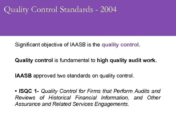 Quality Control Standards - 2004 Significant objective of IAASB is the quality control. Quality