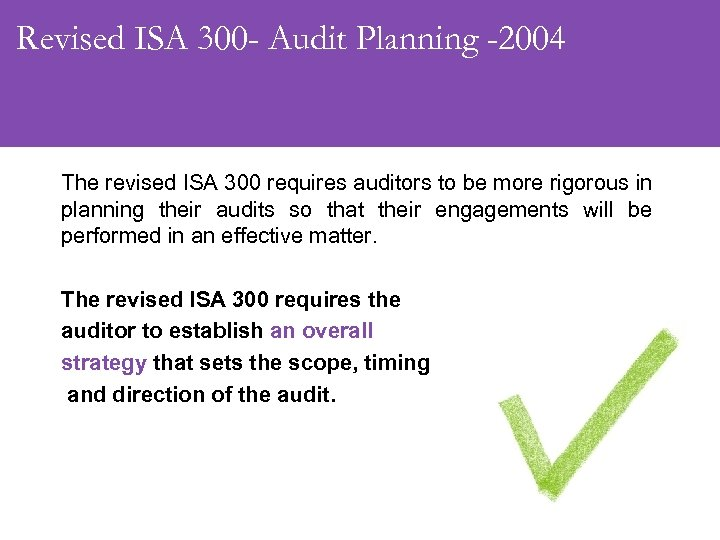 Revised ISA 300 - Audit Planning -2004 The revised ISA 300 requires auditors to