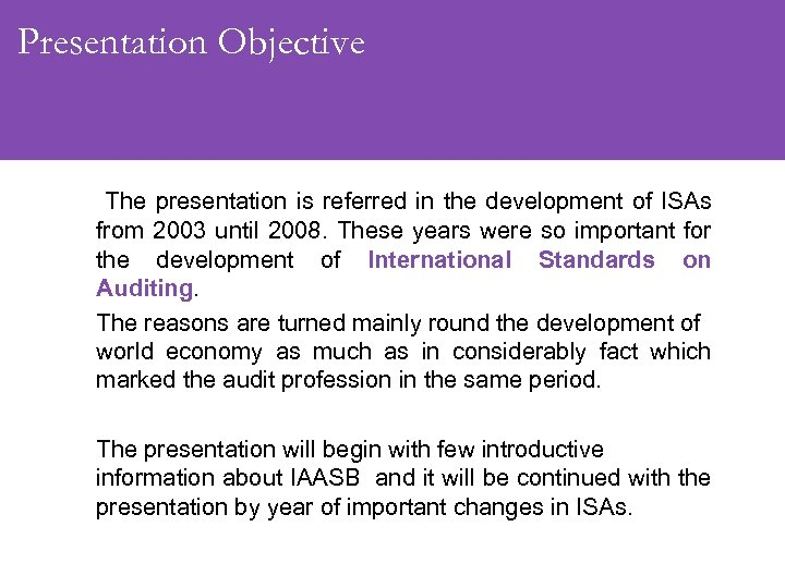 Presentation Objective The presentation is referred in the development of ISAs from 2003 until