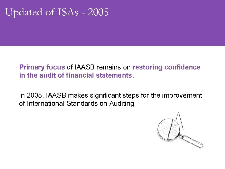 Updated of ISAs - 2005 Primary focus of IAASB remains on restoring confidence in