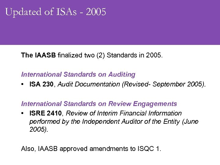 Updated of ISAs - 2005 The IAASB finalized two (2) Standards in 2005. International