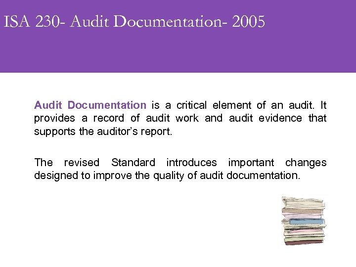 ISA 230 - Audit Documentation- 2005 Audit Documentation is a critical element of an