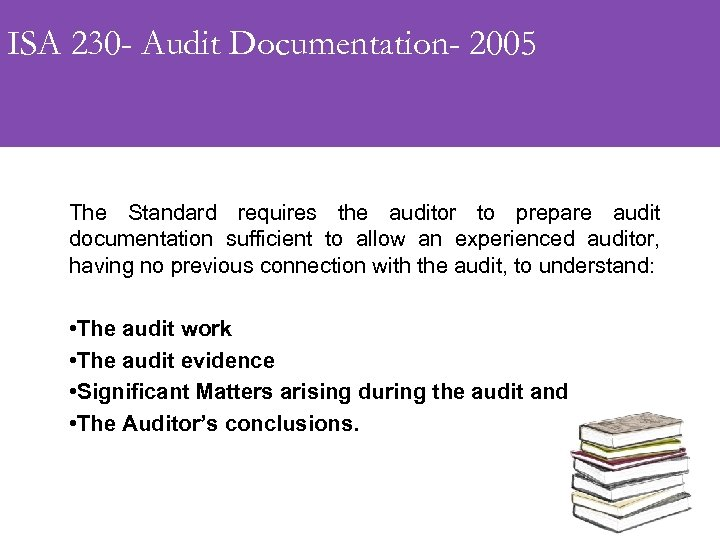 ISA 230 - Audit Documentation- 2005 The Standard requires the auditor to prepare audit