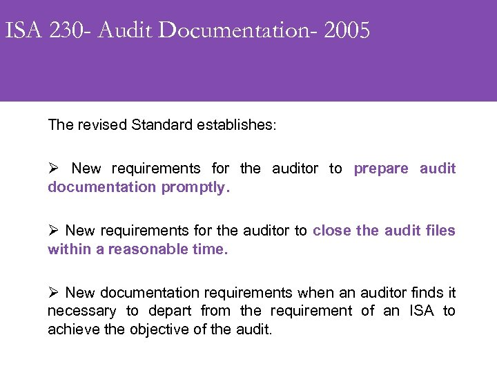 ISA 230 - Audit Documentation- 2005 The revised Standard establishes: Ø New requirements for