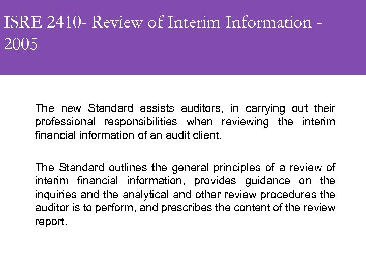 ISRE 2410 - Review of Interim Information 2005 The new Standard assists auditors, in