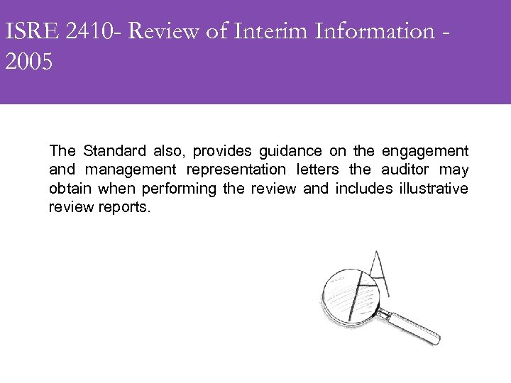 ISRE 2410 - Review of Interim Information 2005 The Standard also, provides guidance on