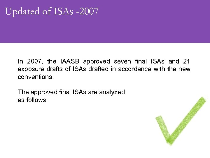Updated of ISAs -2007 In 2007, the IAASB approved seven final ISAs and 21