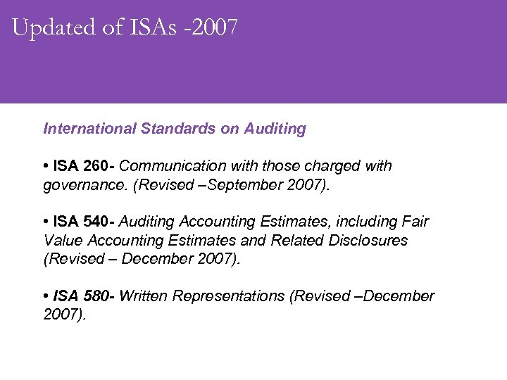Updated of ISAs -2007 International Standards on Auditing • ISA 260 - Communication with
