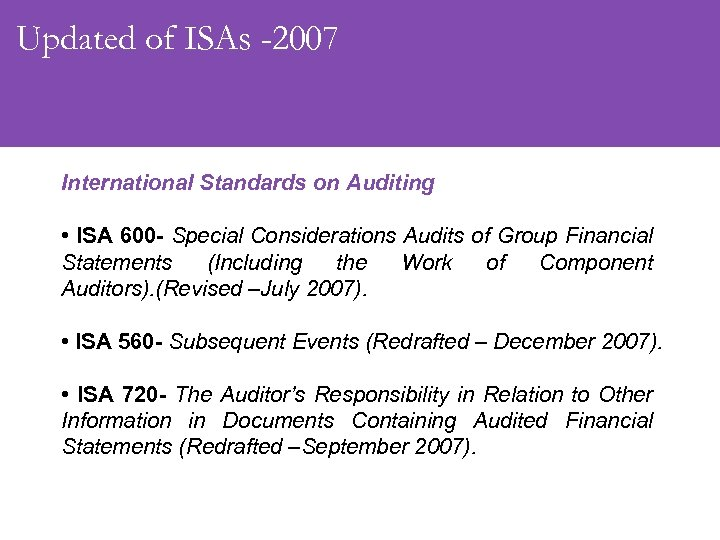 Updated of ISAs -2007 International Standards on Auditing • ISA 600 - Special Considerations