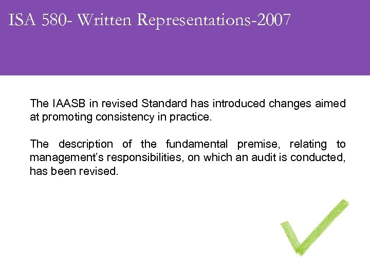 ISA 580 - Written Representations-2007 The IAASB in revised Standard has introduced changes aimed