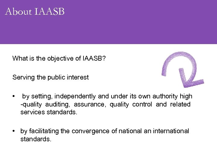 About IAASB What is the objective of IAASB? Serving the public interest • by