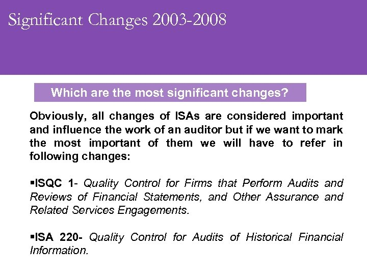 Significant Changes 2003 -2008 Which are the most significant changes? Obviously, all changes of