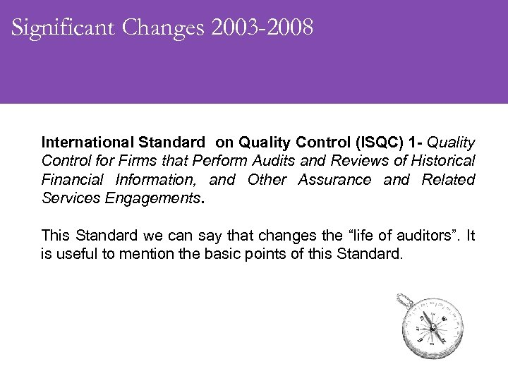 Significant Changes 2003 -2008 International Standard on Quality Control (ISQC) 1 - Quality Control