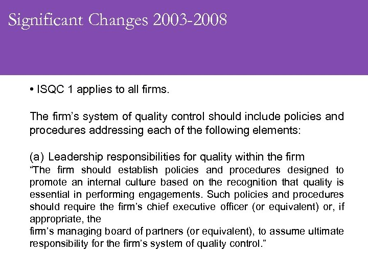 Significant Changes 2003 -2008 • ISQC 1 applies to all firms. The firm's system