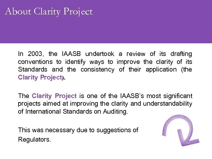 About Clarity Project In 2003, the IAASB undertook a review of its drafting conventions
