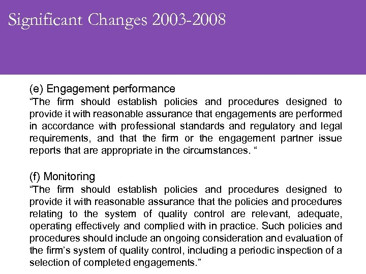 "Significant Changes 2003 -2008 (e) Engagement performance ""The firm should establish policies and procedures"
