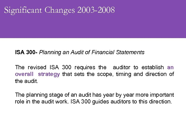 Significant Changes 2003 -2008 ISA 300 - Planning an Audit of Financial Statements The
