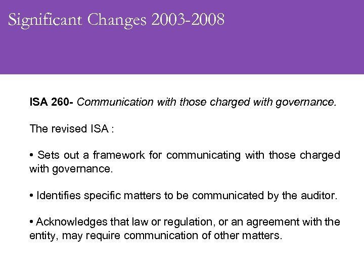 Significant Changes 2003 -2008 ISA 260 - Communication with those charged with governance. The