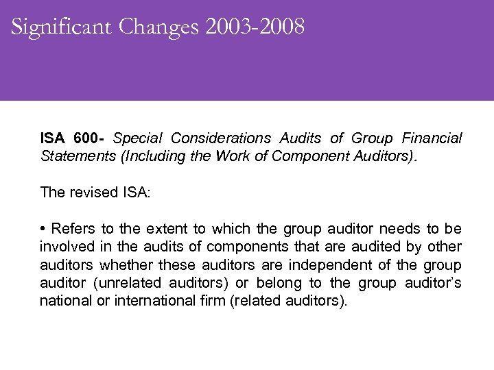 Significant Changes 2003 -2008 ISA 600 - Special Considerations Audits of Group Financial Statements