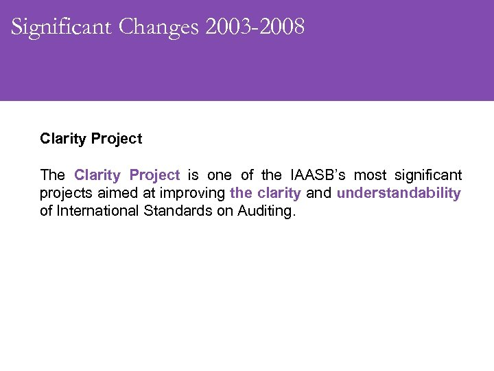 Significant Changes 2003 -2008 Clarity Project The Clarity Project is one of the IAASB's