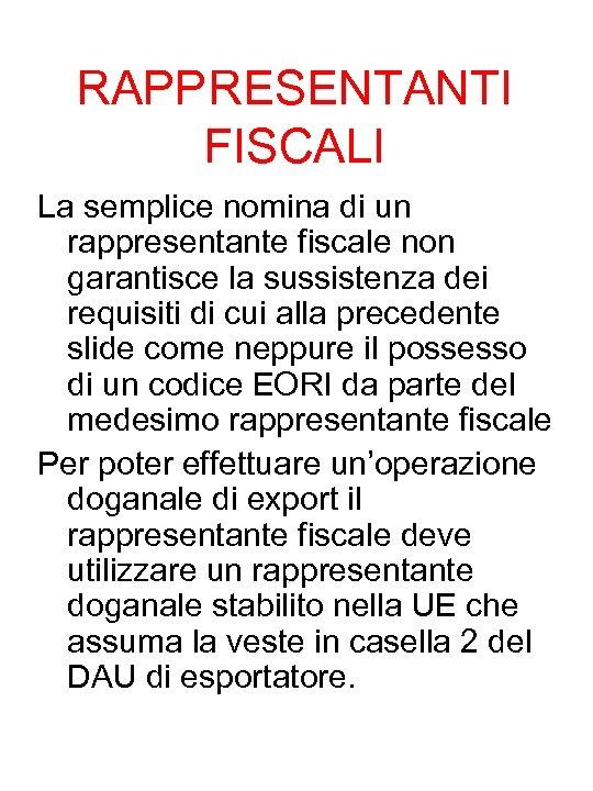 RAPPRESENTANTI FISCALI La semplice nomina di un rappresentante fiscale non garantisce la sussistenza dei