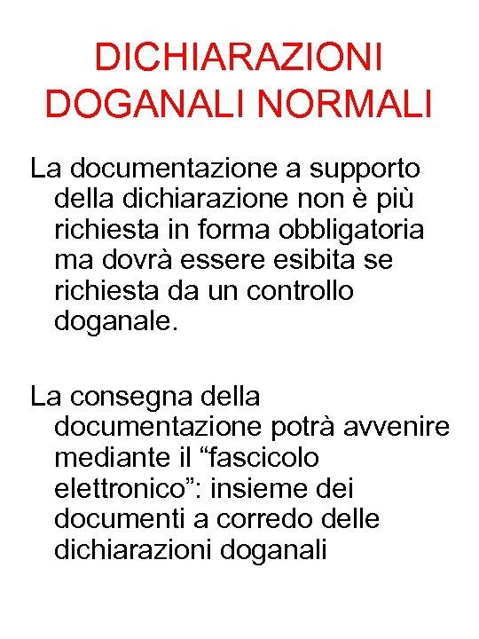 DICHIARAZIONI DOGANALI NORMALI La documentazione a supporto della dichiarazione non è più richiesta in