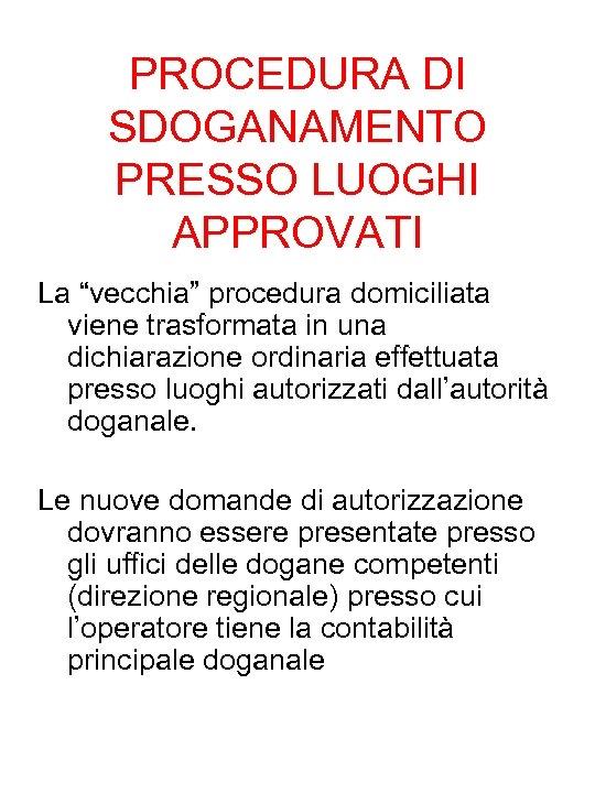 """PROCEDURA DI SDOGANAMENTO PRESSO LUOGHI APPROVATI La """"vecchia"""" procedura domiciliata viene trasformata in una"""