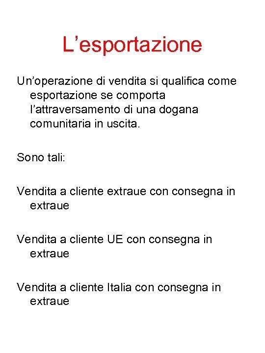 L'esportazione Un'operazione di vendita si qualifica come esportazione se comporta l'attraversamento di una dogana