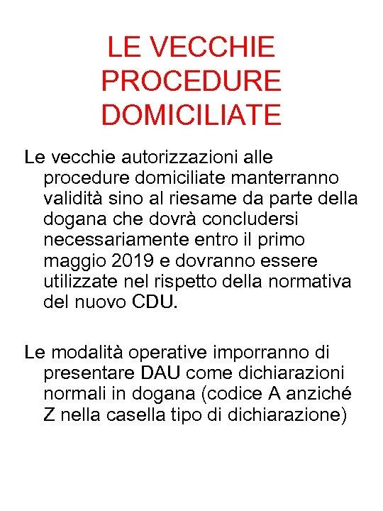 LE VECCHIE PROCEDURE DOMICILIATE Le vecchie autorizzazioni alle procedure domiciliate manterranno validità sino al