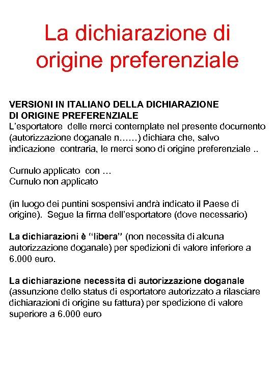 La dichiarazione di origine preferenziale VERSIONI IN ITALIANO DELLA DICHIARAZIONE DI ORIGINE PREFERENZIALE L'esportatore