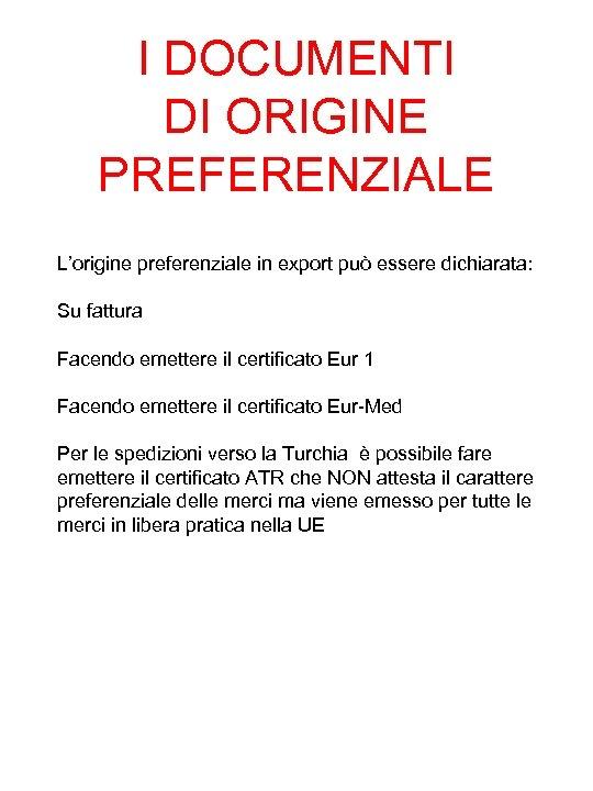 I DOCUMENTI DI ORIGINE PREFERENZIALE L'origine preferenziale in export può essere dichiarata: Su fattura