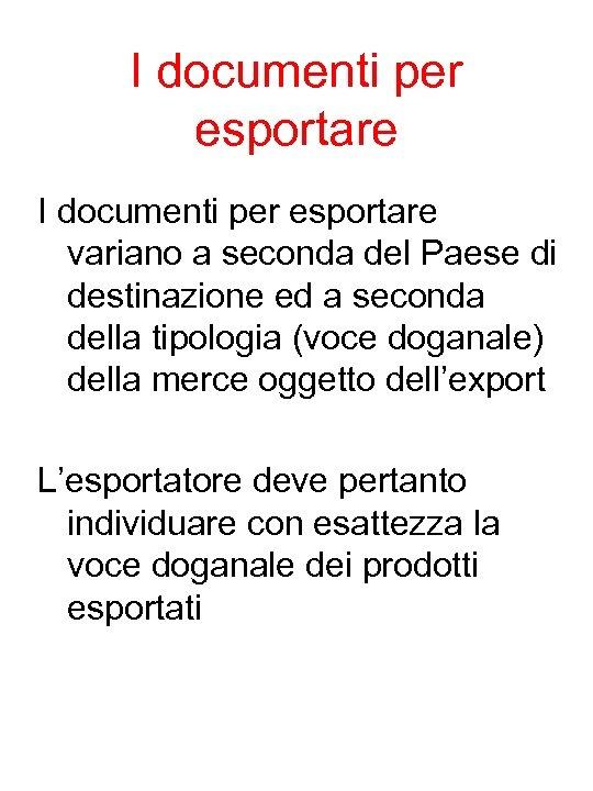 I documenti per esportare variano a seconda del Paese di destinazione ed a seconda