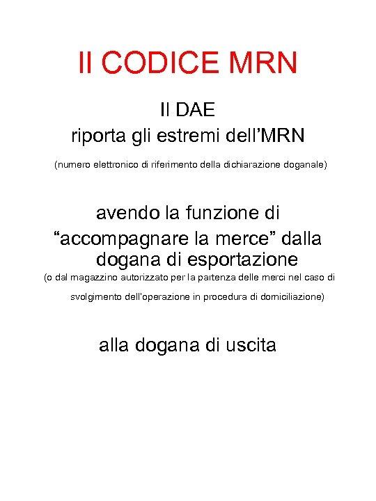 Il CODICE MRN Il DAE riporta gli estremi dell'MRN (numero elettronico di riferimento della
