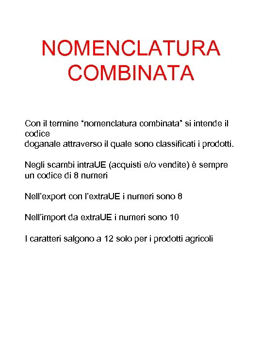 """NOMENCLATURA COMBINATA Con il termine """"nomenclatura combinata"""" si intende il codice doganale attraverso il"""