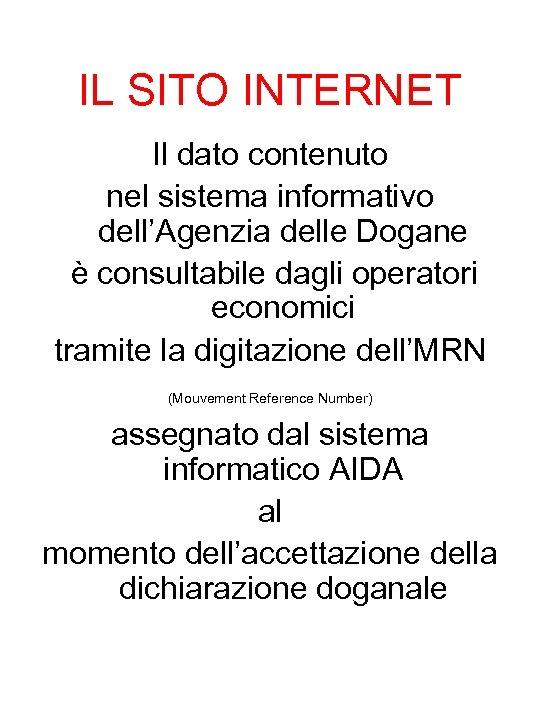 IL SITO INTERNET Il dato contenuto nel sistema informativo dell'Agenzia delle Dogane è consultabile