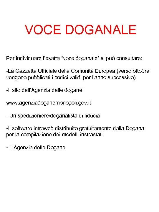 """VOCE DOGANALE Per individuare l'esatta """"voce doganale"""" si può consultare: -La Gazzetta Ufficiale della"""