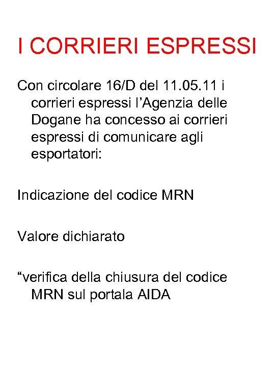 I CORRIERI ESPRESSI Con circolare 16/D del 11. 05. 11 i corrieri espressi l'Agenzia