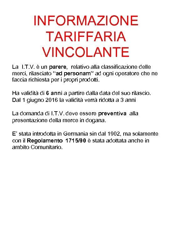 INFORMAZIONE TARIFFARIA VINCOLANTE La I. T. V. è un parere, relativo alla classificazione delle