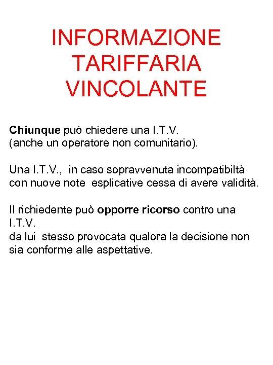 INFORMAZIONE TARIFFARIA VINCOLANTE Chiunque può chiedere una I. T. V. (anche un operatore non