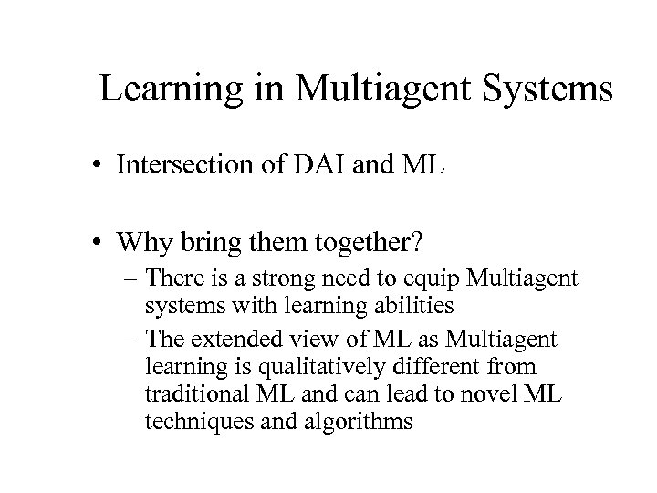 Learning in Multiagent Systems • Intersection of DAI and ML • Why bring them
