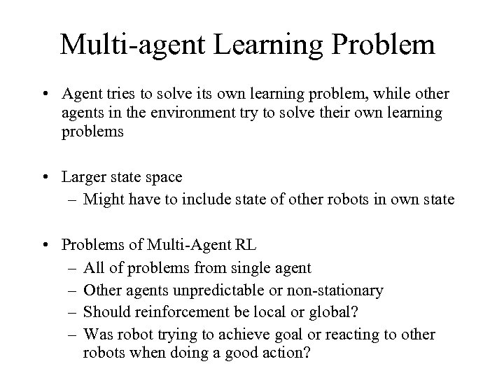 Multi-agent Learning Problem • Agent tries to solve its own learning problem, while other