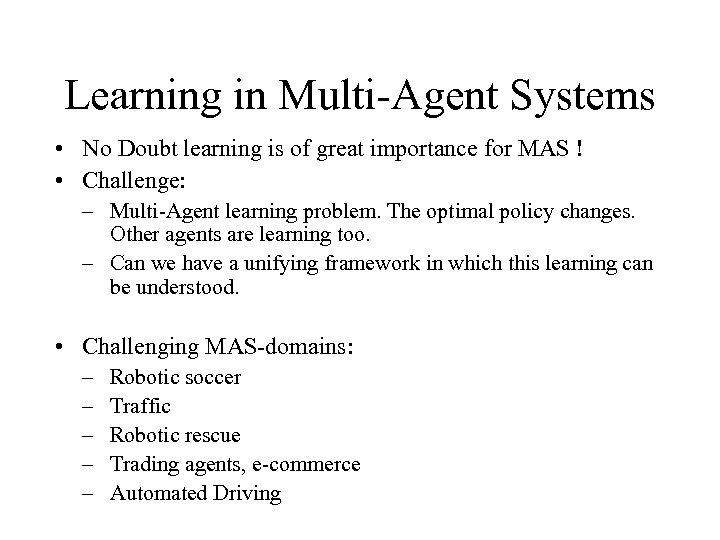 Learning in Multi-Agent Systems • No Doubt learning is of great importance for MAS
