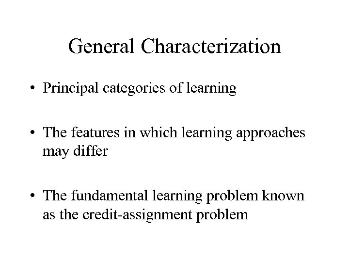 General Characterization • Principal categories of learning • The features in which learning approaches