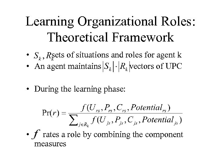 Learning Organizational Roles: Theoretical Framework • sets of situations and roles for agent k