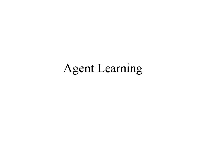 Agent Learning