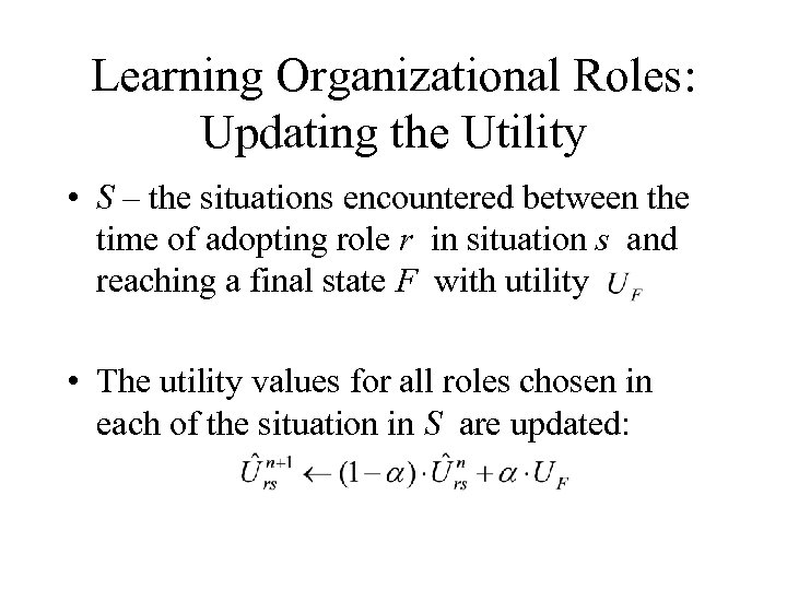 Learning Organizational Roles: Updating the Utility • S – the situations encountered between the