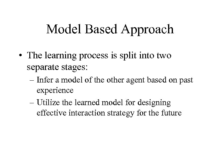 Model Based Approach • The learning process is split into two separate stages: –