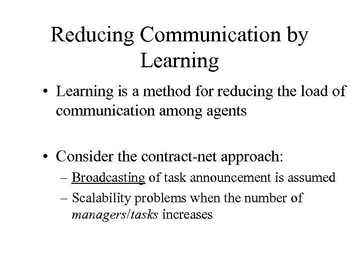 Reducing Communication by Learning • Learning is a method for reducing the load of