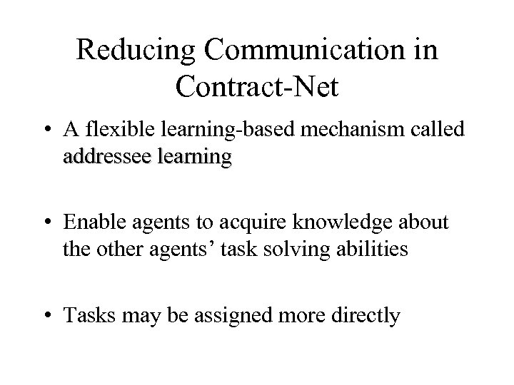 Reducing Communication in Contract-Net • A flexible learning-based mechanism called addressee learning • Enable