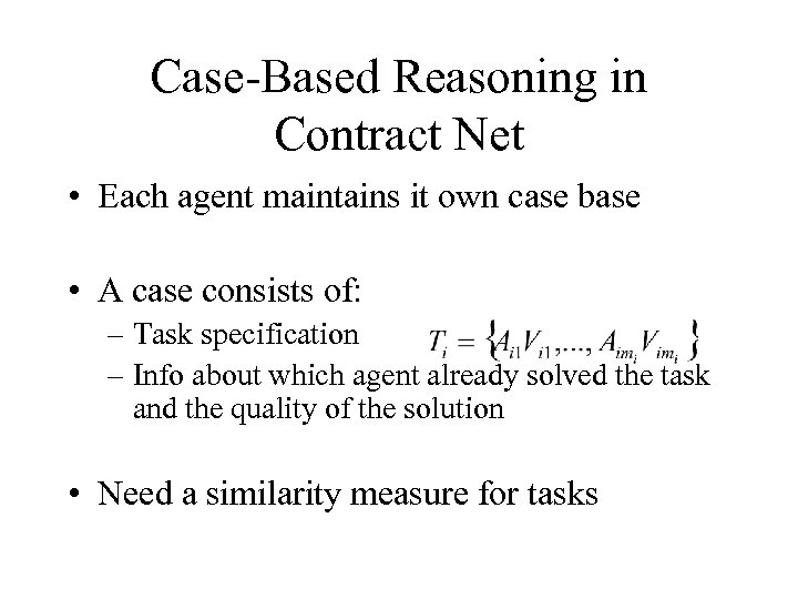 Case-Based Reasoning in Contract Net • Each agent maintains it own case base •
